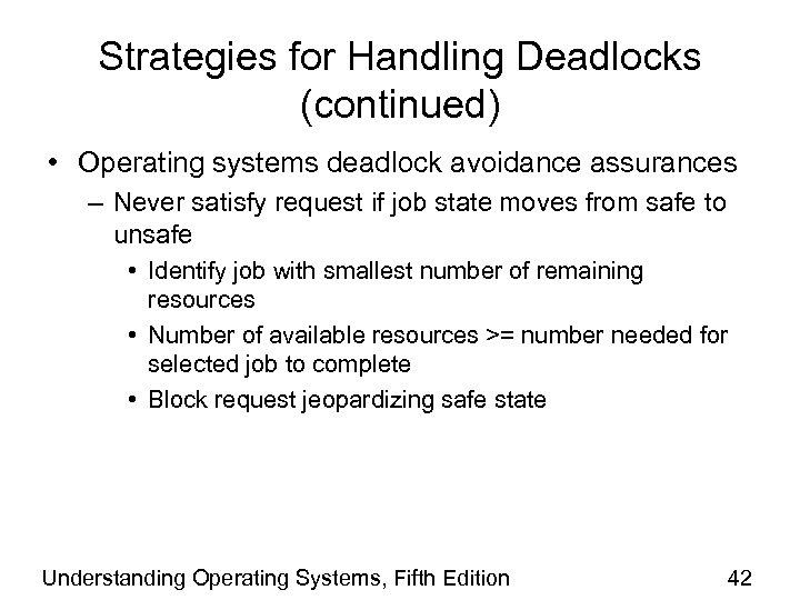 Strategies for Handling Deadlocks (continued) • Operating systems deadlock avoidance assurances – Never satisfy