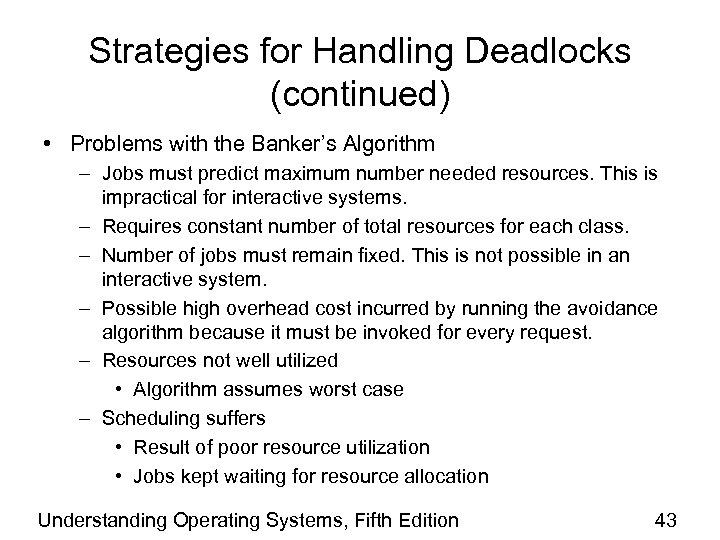 Strategies for Handling Deadlocks (continued) • Problems with the Banker's Algorithm – Jobs must