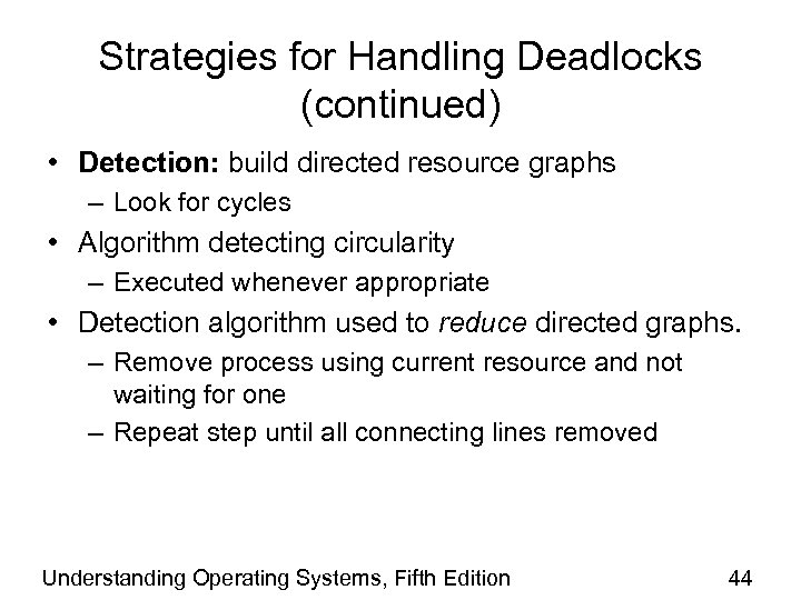 Strategies for Handling Deadlocks (continued) • Detection: build directed resource graphs – Look for