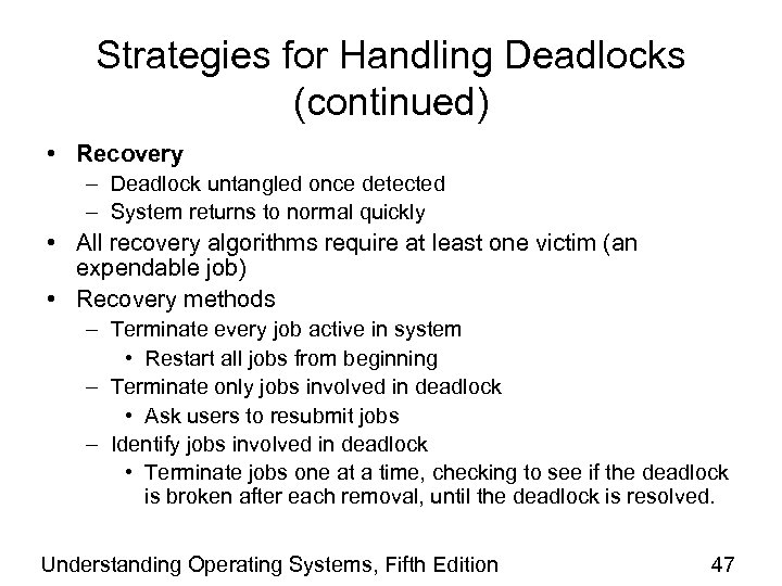 Strategies for Handling Deadlocks (continued) • Recovery – Deadlock untangled once detected – System
