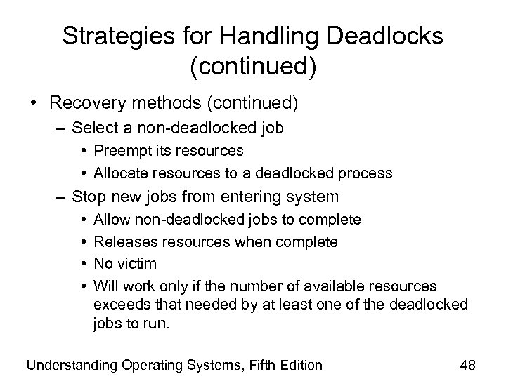 Strategies for Handling Deadlocks (continued) • Recovery methods (continued) – Select a non-deadlocked job