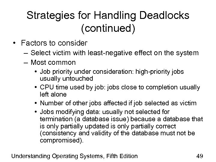 Strategies for Handling Deadlocks (continued) • Factors to consider – Select victim with least-negative