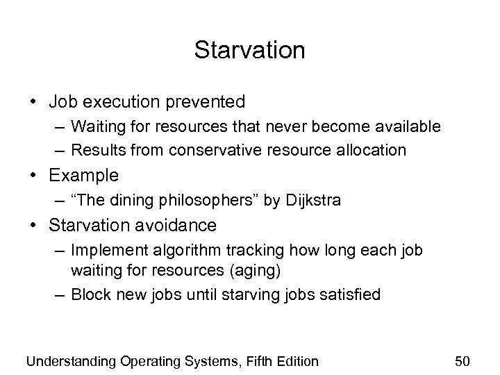 Starvation • Job execution prevented – Waiting for resources that never become available –
