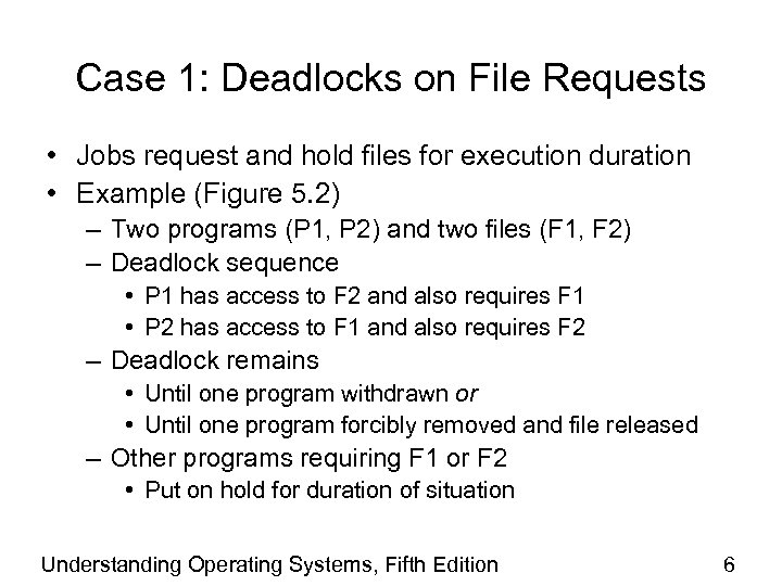 Case 1: Deadlocks on File Requests • Jobs request and hold files for execution