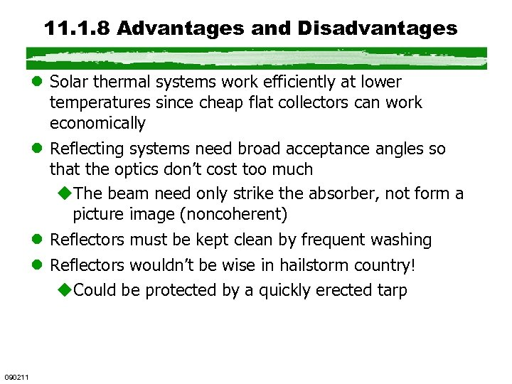 11. 1. 8 Advantages and Disadvantages l Solar thermal systems work efficiently at lower