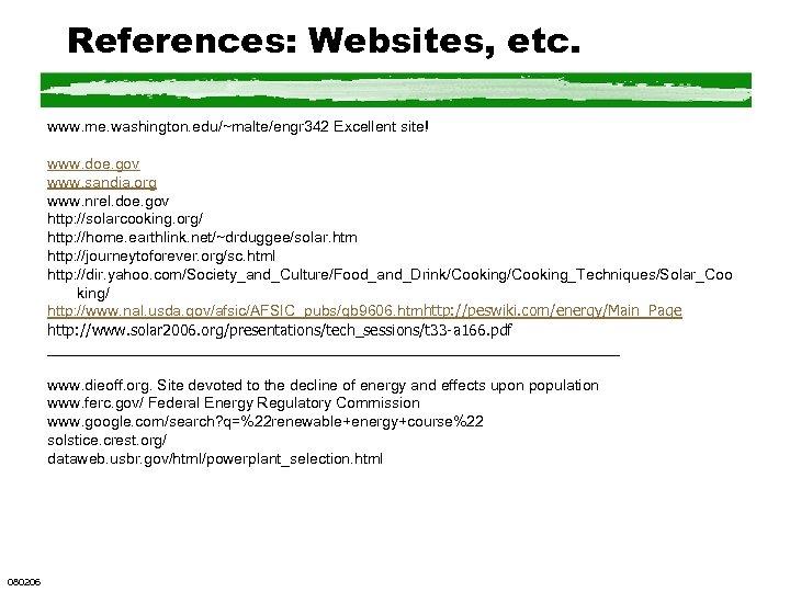 References: Websites, etc. www. me. washington. edu/~malte/engr 342 Excellent site! www. doe. gov www.