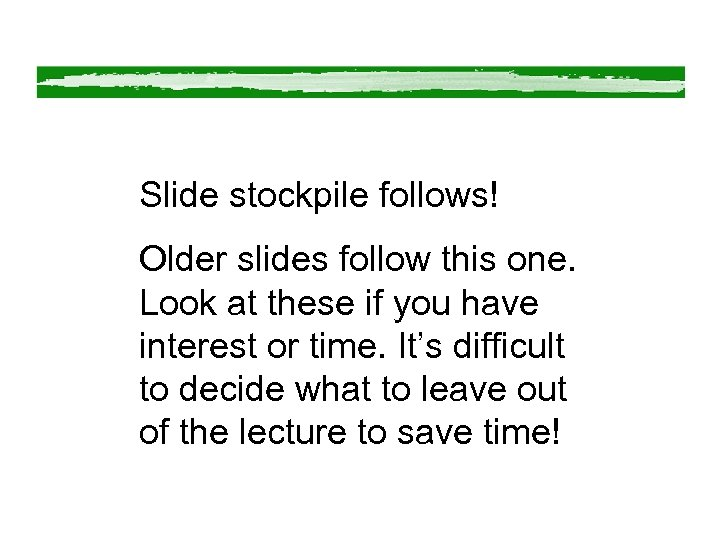 Slide stockpile follows! Older slides follow this one. Look at these if you have