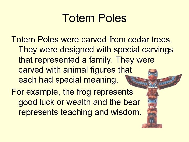 Totem Poles were carved from cedar trees. They were designed with special carvings that
