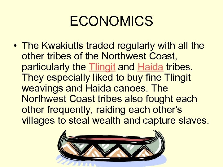 ECONOMICS • The Kwakiutls traded regularly with all the other tribes of the Northwest