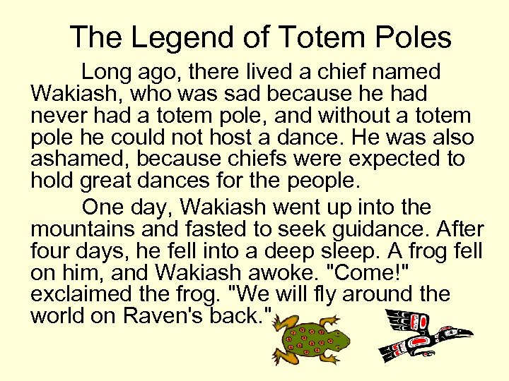 The Legend of Totem Poles Long ago, there lived a chief named Wakiash, who