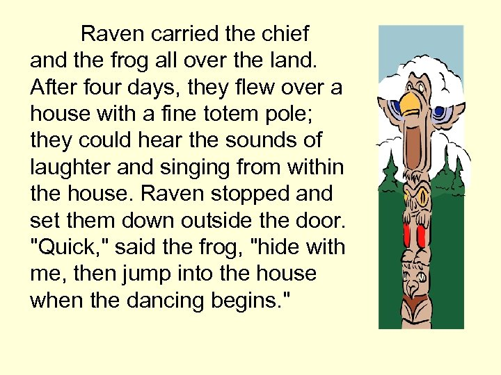 Raven carried the chief and the frog all over the land. After four days,
