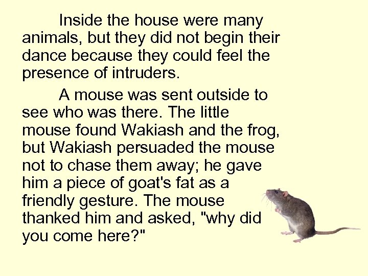 Inside the house were many animals, but they did not begin their dance because