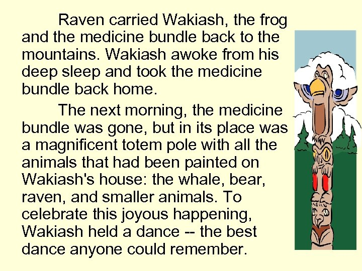 Raven carried Wakiash, the frog and the medicine bundle back to the mountains. Wakiash