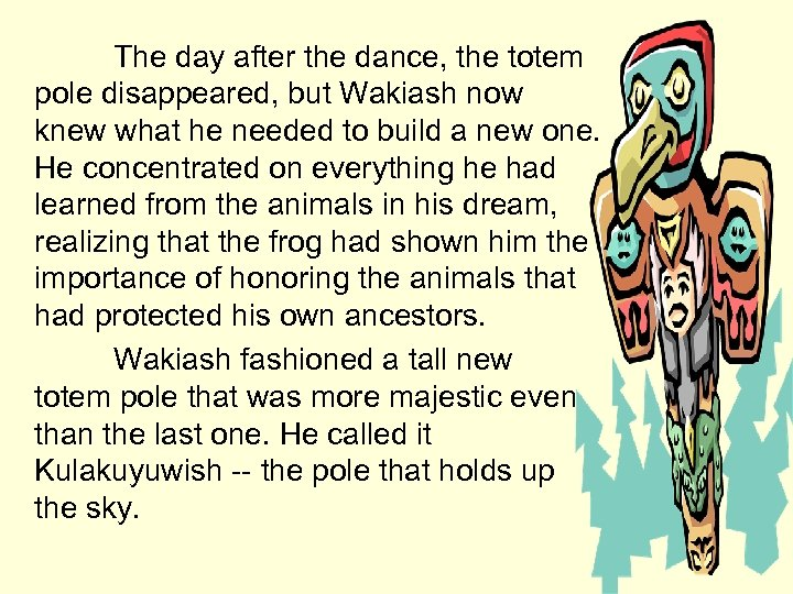 The day after the dance, the totem pole disappeared, but Wakiash now knew what
