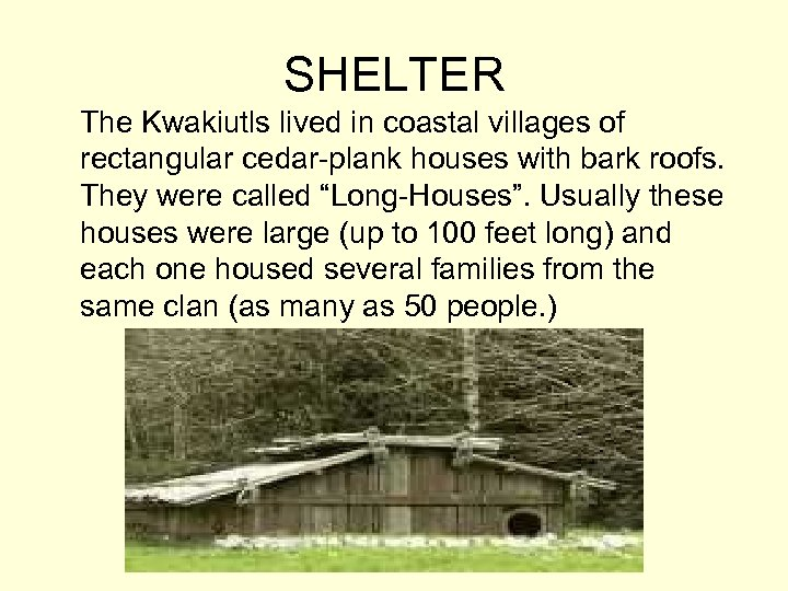 SHELTER The Kwakiutls lived in coastal villages of rectangular cedar-plank houses with bark roofs.