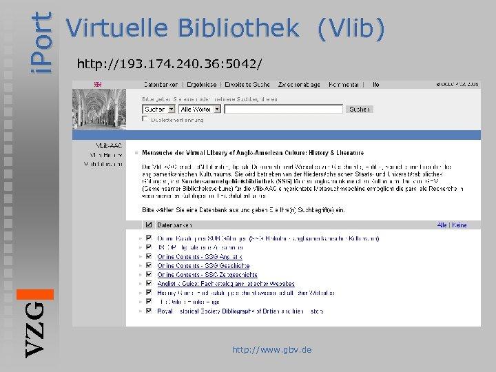 i. Port VZG Virtuelle Bibliothek (Vlib) http: //193. 174. 240. 36: 5042/ http: //www.