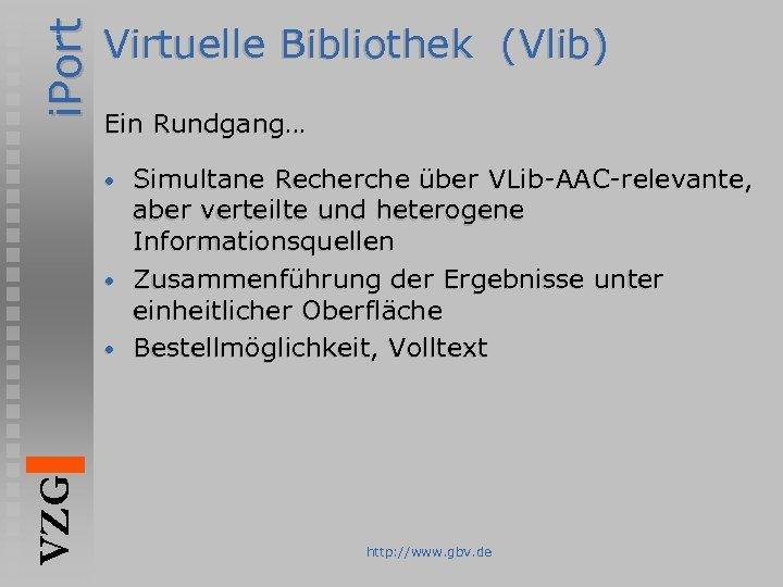 i. Port Virtuelle Bibliothek (Vlib) Ein Rundgang… Simultane Recherche über VLib-AAC-relevante, aber verteilte und