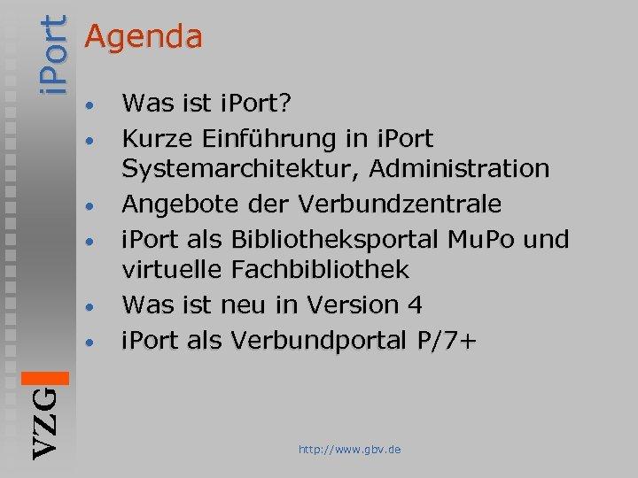i. Port Agenda • • • VZG • Was ist i. Port? Kurze Einführung