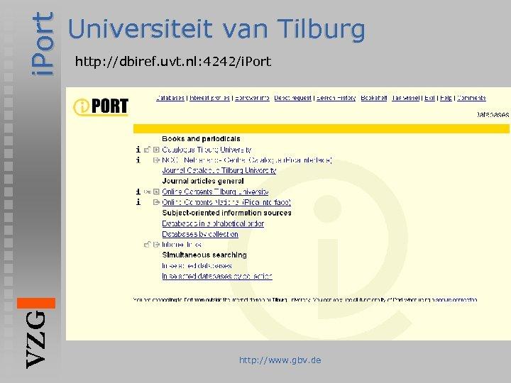 i. Port VZG Universiteit van Tilburg http: //dbiref. uvt. nl: 4242/i. Port http: //www.