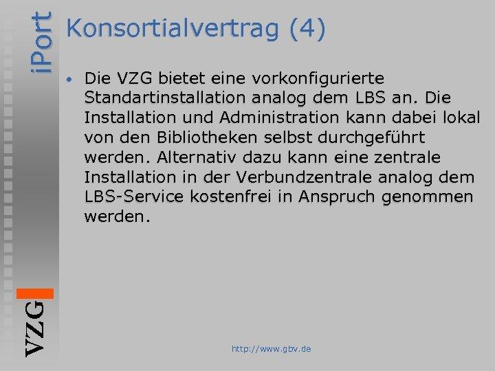 i. Port VZG Konsortialvertrag (4) • Die VZG bietet eine vorkonfigurierte Standartinstallation analog dem