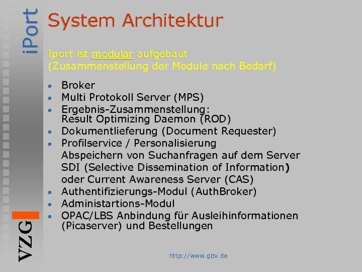 i. Port System Architektur Iport ist modular aufgebaut (Zusammenstellung der Module nach Bedarf) •