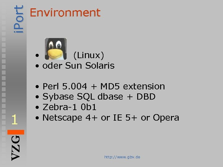 i. Port Environment • (Linux) • oder Sun Solaris VZG 1 • • Perl