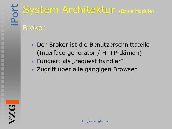 i. Port System Architektur (Basis Module) Broker Der Broker ist die Benutzerschnittstelle (Interface generator