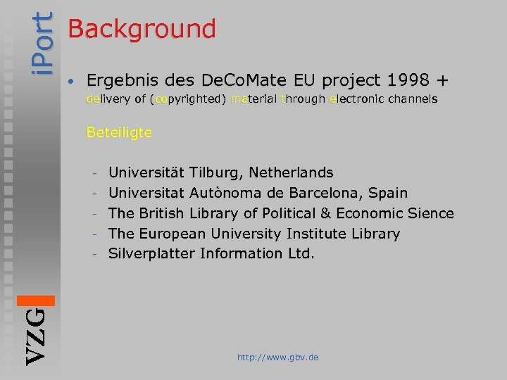 i. Port Background • Ergebnis des De. Co. Mate EU project 1998 + delivery