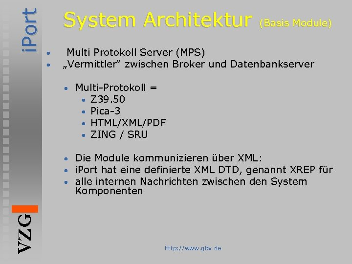"i. Port System Architektur • • (Basis Module) Multi Protokoll Server (MPS) ""Vermittler"" zwischen"