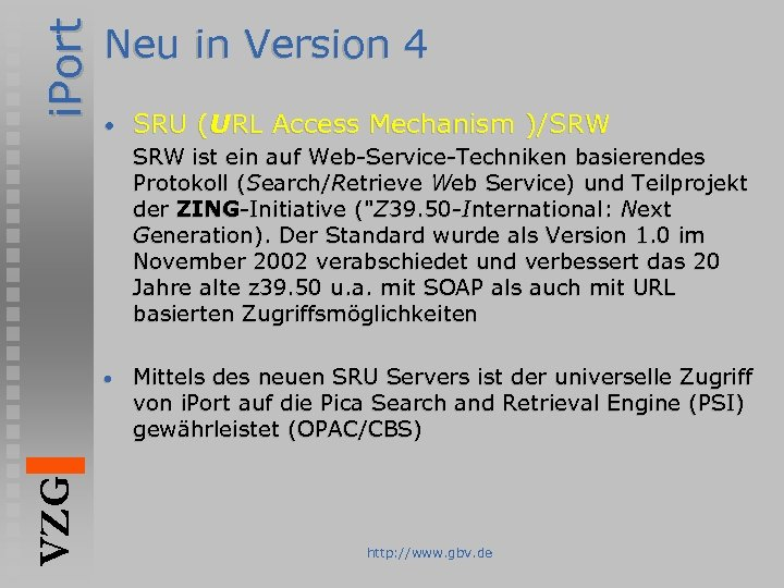 i. Port Neu in Version 4 • SRU (URL Access Mechanism )/SRW ist ein