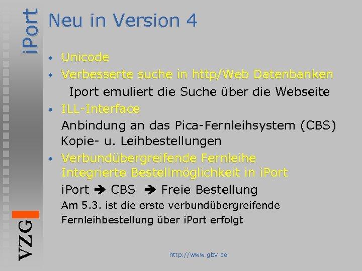 i. Port Neu in Version 4 • • • VZG • Unicode Verbesserte suche
