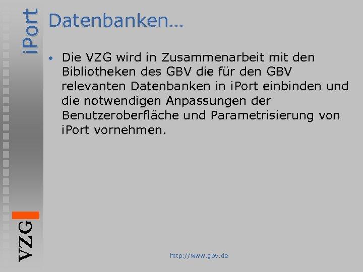 i. Port VZG Datenbanken… • Die VZG wird in Zusammenarbeit mit den Bibliotheken des
