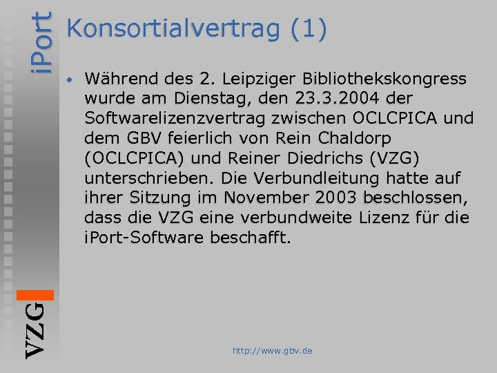 i. Port VZG Konsortialvertrag (1) • Während des 2. Leipziger Bibliothekskongress wurde am Dienstag,
