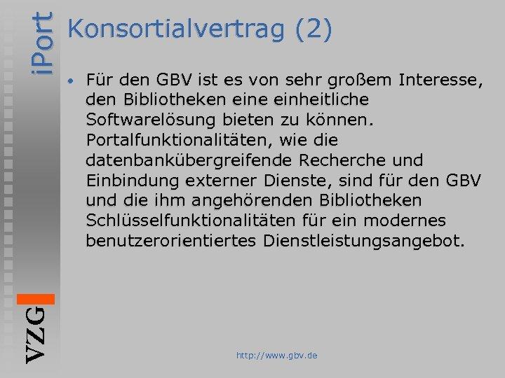 i. Port VZG Konsortialvertrag (2) • Für den GBV ist es von sehr großem