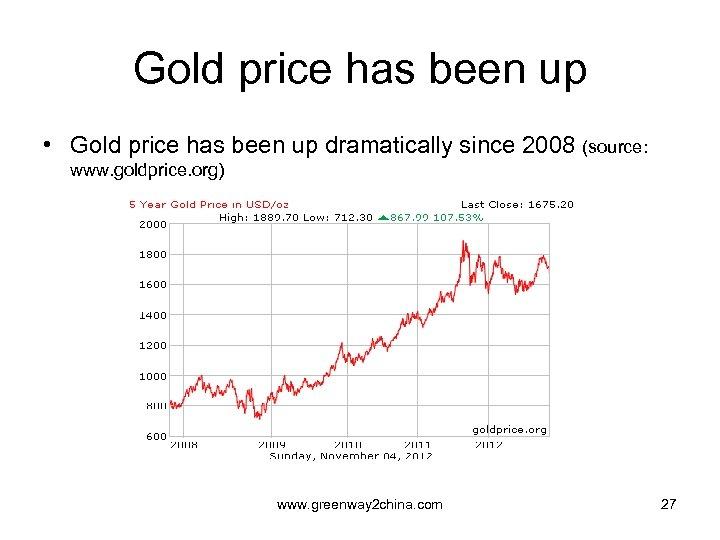 Gold price has been up • Gold price has been up dramatically since 2008