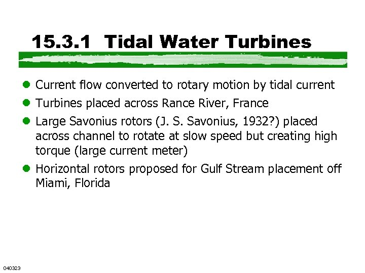 15. 3. 1 Tidal Water Turbines l Current flow converted to rotary motion by