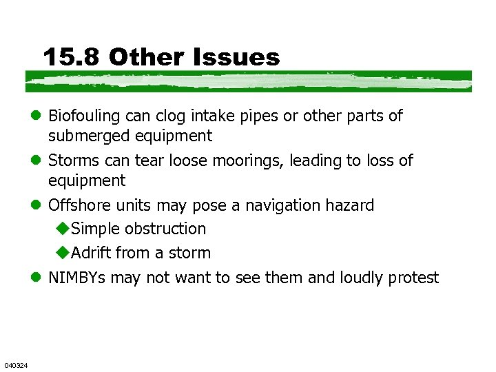 15. 8 Other Issues l Biofouling can clog intake pipes or other parts of