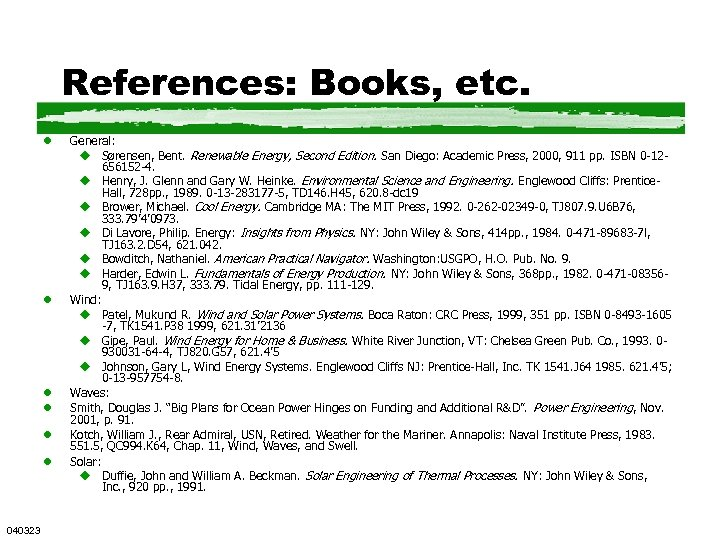 References: Books, etc. l l l 040323 General: u Sørensen, Bent. Renewable Energy, Second