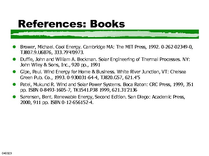 References: Books l Brower, Michael. Cool Energy. Cambridge MA: The MIT Press, 1992. 0