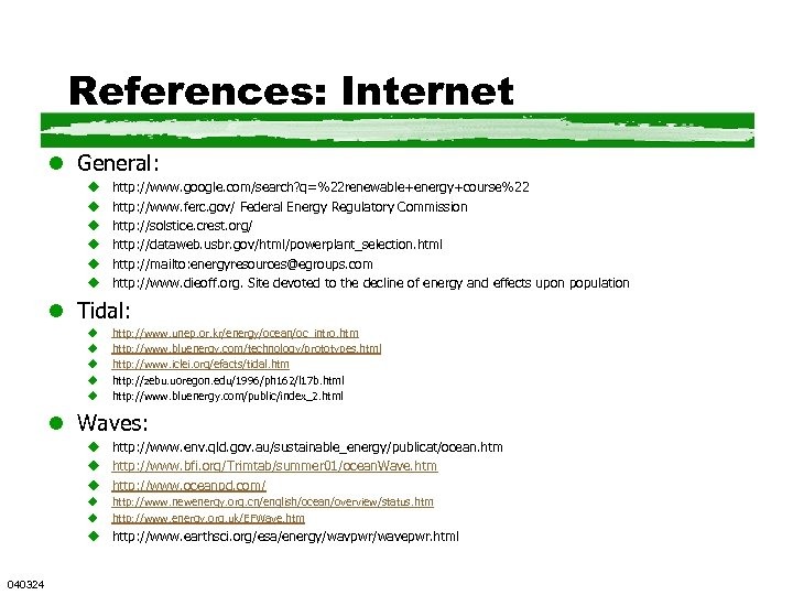 References: Internet l General: u u u http: //www. google. com/search? q=%22 renewable+energy+course%22 http: