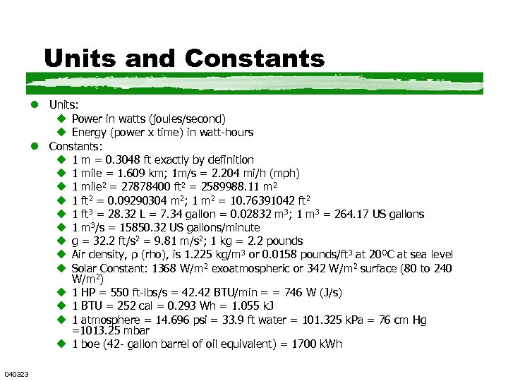 Units and Constants l Units: u Power in watts (joules/second) u Energy (power x