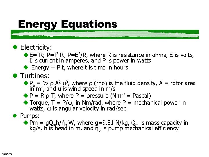 Energy Equations l Electricity: u E=IR; P=I 2 R; P=E 2/R, where R is