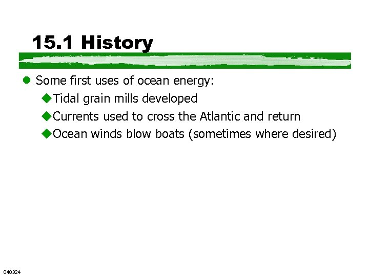 15. 1 History l Some first uses of ocean energy: u. Tidal grain mills