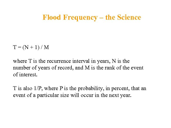 Flood Frequency – the Science T = (N + 1) / M where T