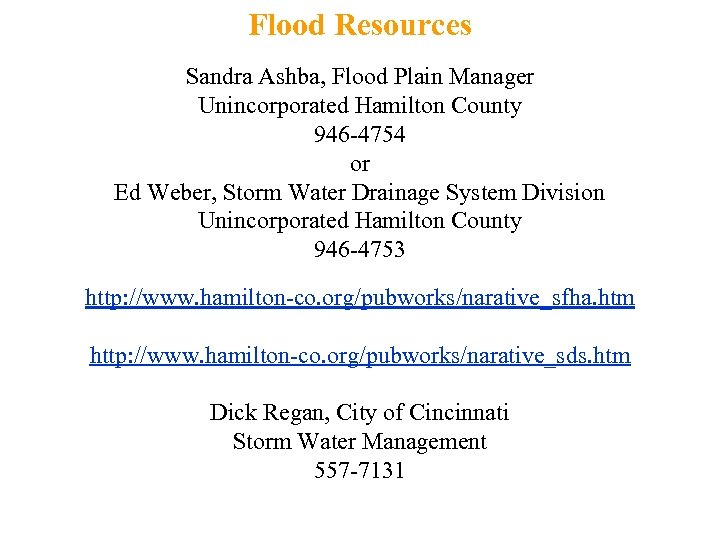 Flood Resources Sandra Ashba, Flood Plain Manager Unincorporated Hamilton County 946 -4754 or Ed