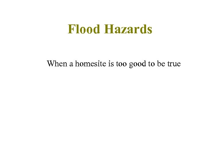 Flood Hazards When a homesite is too good to be true
