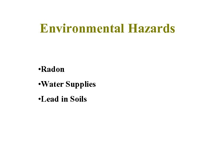 Environmental Hazards • Radon • Water Supplies • Lead in Soils