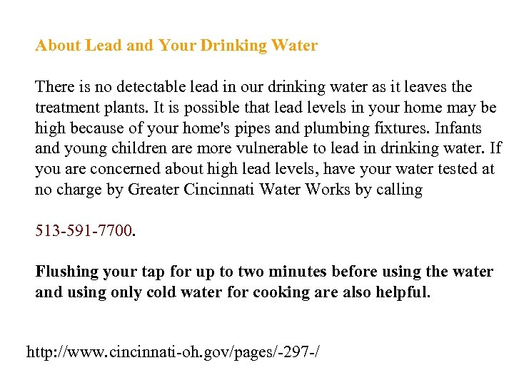 About Lead and Your Drinking Water There is no detectable lead in our drinking