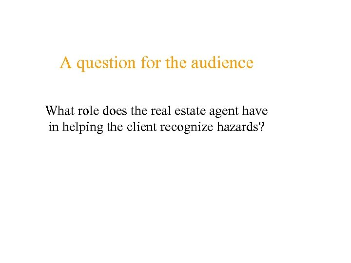 A question for the audience What role does the real estate agent have in
