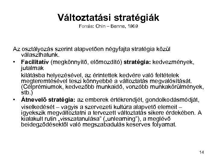 Változtatási stratégiák Forrás: Chin – Benne, 1969 Az osztályozás szerint alapvetően négyfajta stratégia közül